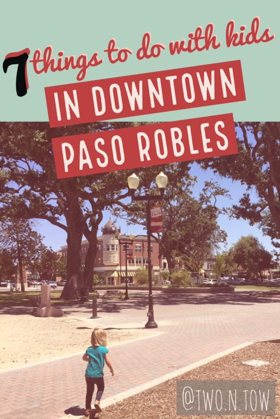 7 things to do with kids in downtown Paso Robles on the blog Two in Tow & On The Go at twontow.com.